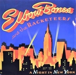 Elbow Bones & Racketeers - A Night In New York