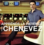 Daniel Chenevez - Apprends la patience