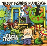 Trout Fishing In America - When I was a dinosaur