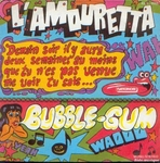 Bubble-Gum - L'Amouretta