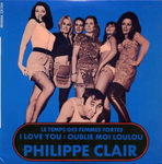 Philippe Clair - I love you, oublie moi loulou