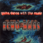 Echo Bass - Gotta dance with the music